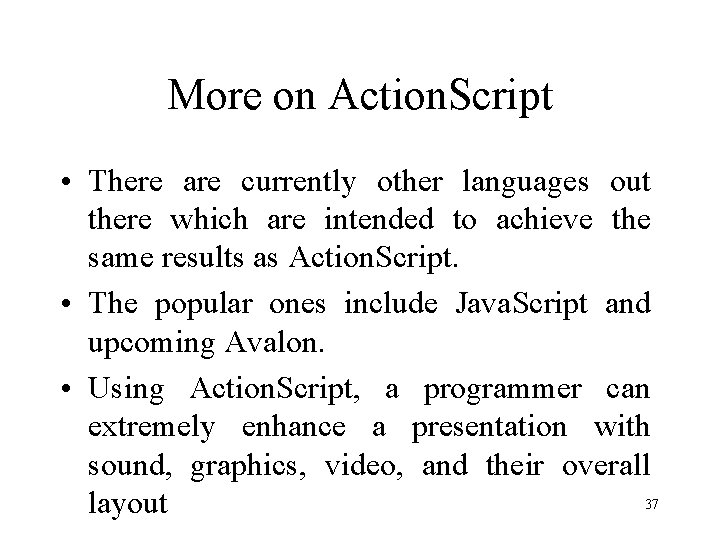 More on Action. Script • There are currently other languages out there which are