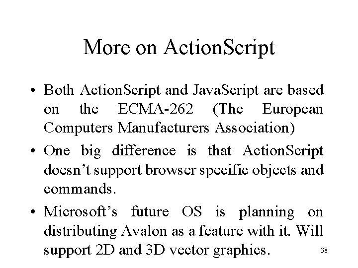 More on Action. Script • Both Action. Script and Java. Script are based on