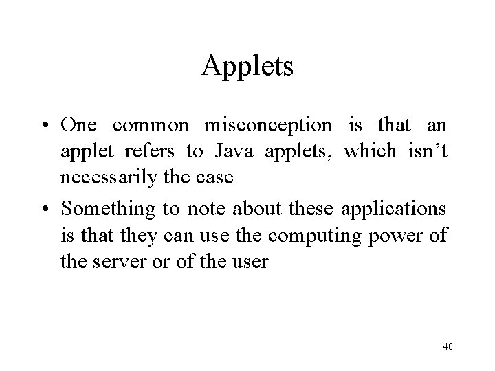 Applets • One common misconception is that an applet refers to Java applets, which
