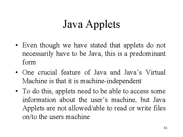 Java Applets • Even though we have stated that applets do not necessarily have