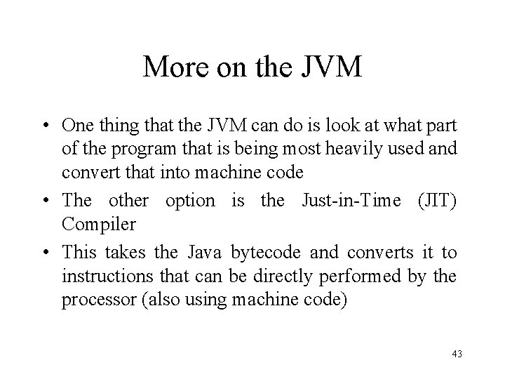 More on the JVM • One thing that the JVM can do is look