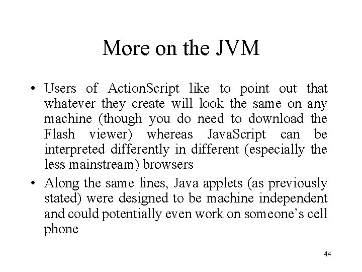 More on the JVM • Users of Action. Script like to point out that