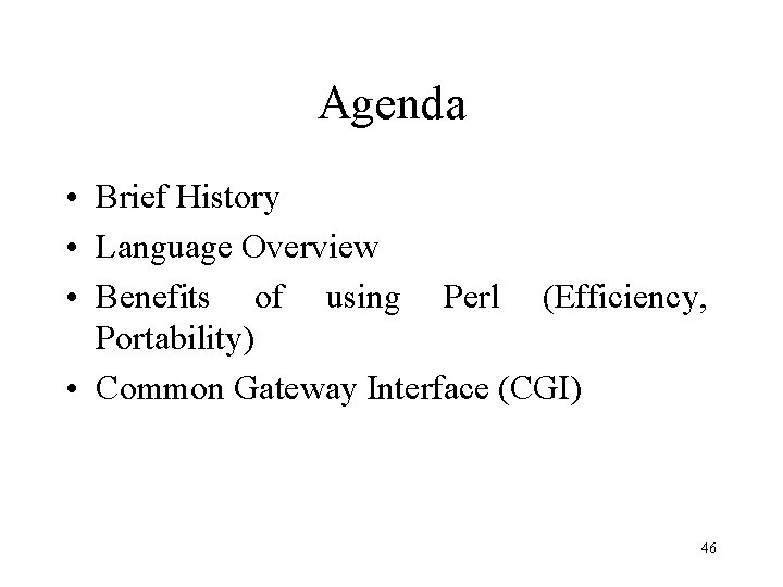 Agenda • Brief History • Language Overview • Benefits of using Perl (Efficiency, Portability)