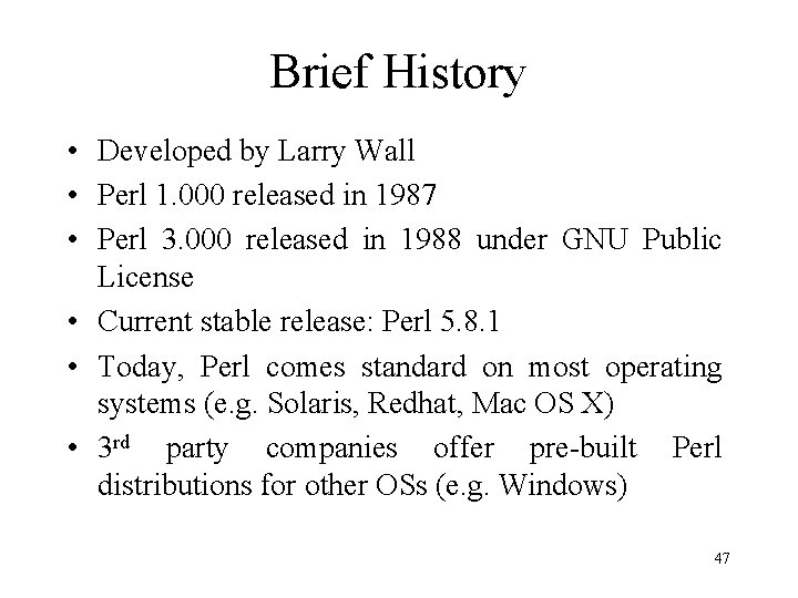 Brief History • Developed by Larry Wall • Perl 1. 000 released in 1987