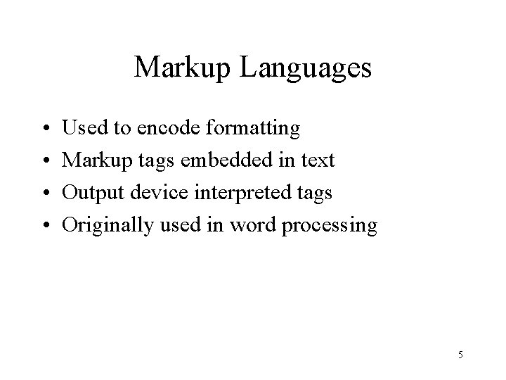 Markup Languages • • Used to encode formatting Markup tags embedded in text Output