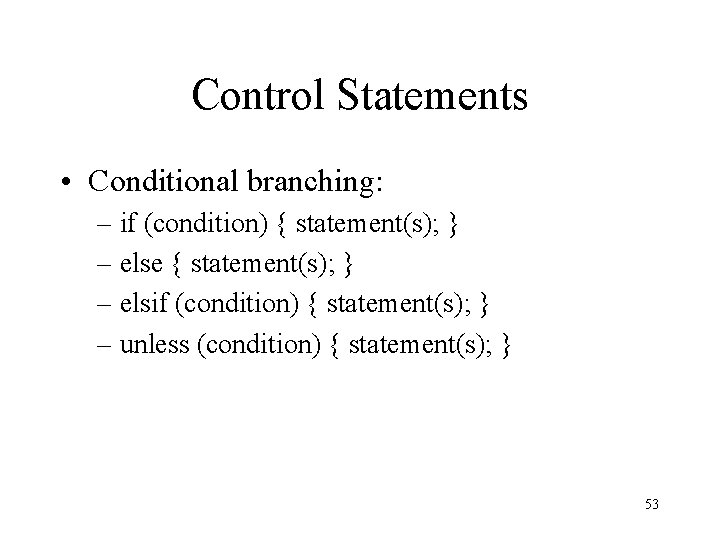 Control Statements • Conditional branching: – if (condition) { statement(s); } – else {