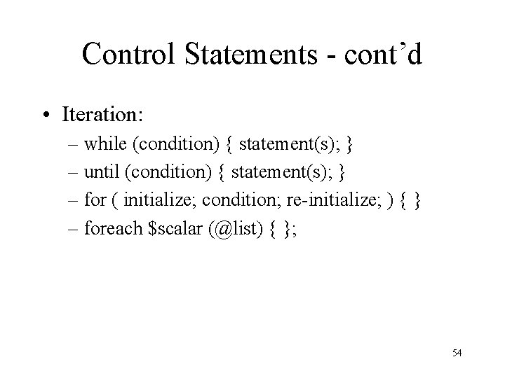 Control Statements - cont'd • Iteration: – while (condition) { statement(s); } – until
