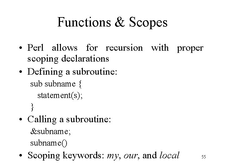Functions & Scopes • Perl allows for recursion with proper scoping declarations • Defining