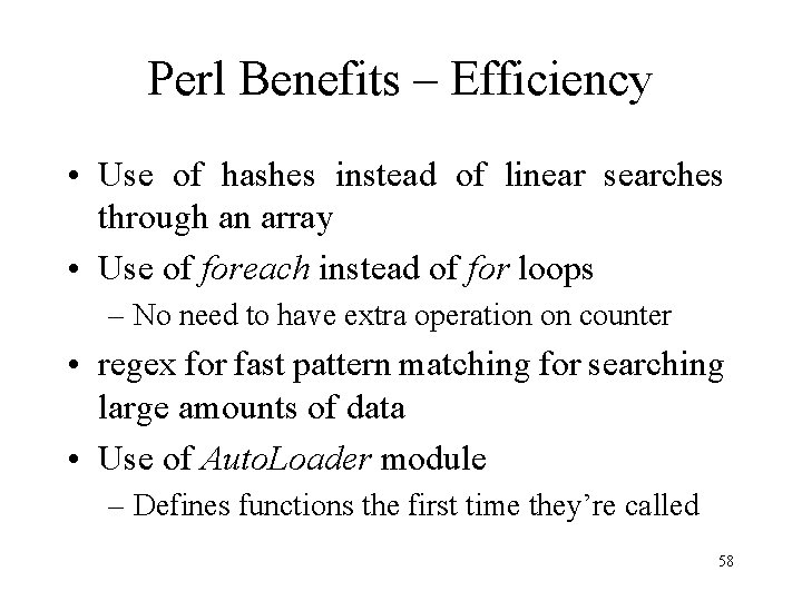 Perl Benefits – Efficiency • Use of hashes instead of linear searches through an