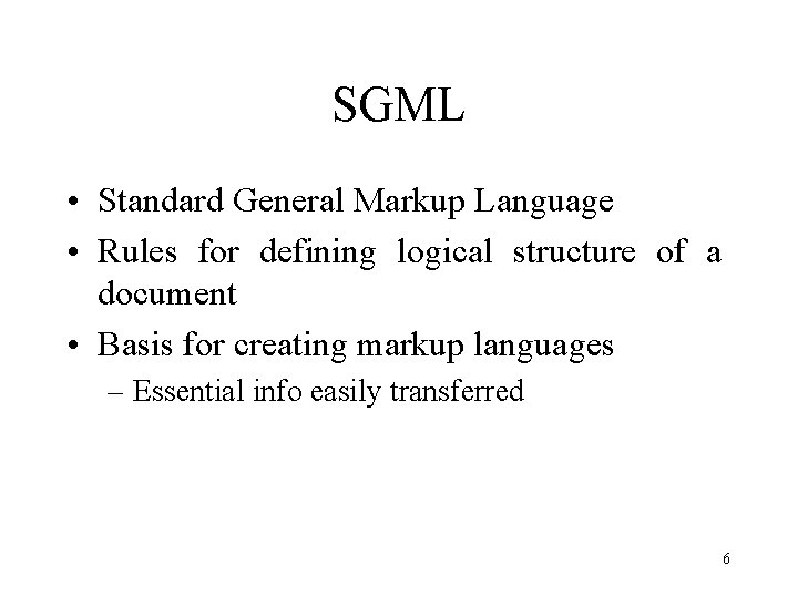 SGML • Standard General Markup Language • Rules for defining logical structure of a