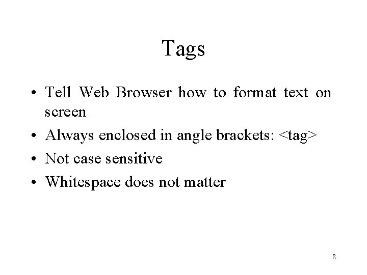 Tags • Tell Web Browser how to format text on screen • Always enclosed