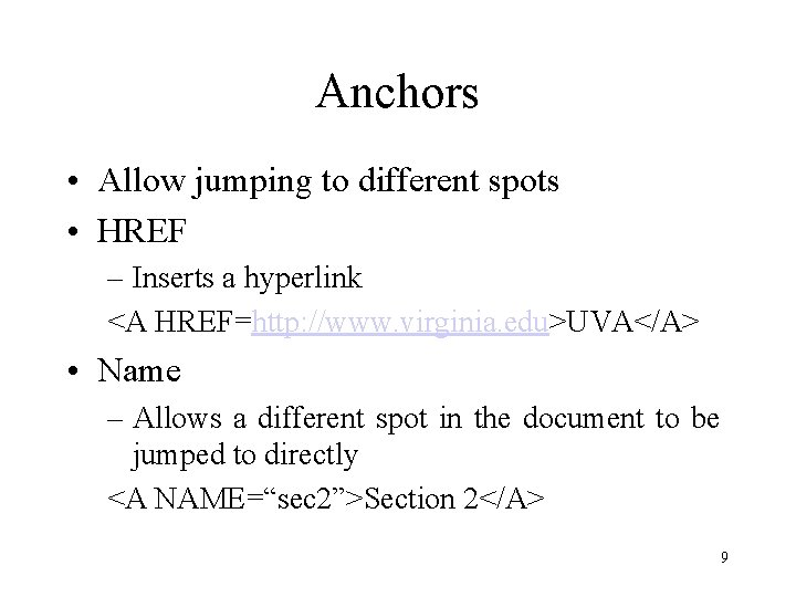 Anchors • Allow jumping to different spots • HREF – Inserts a hyperlink <A