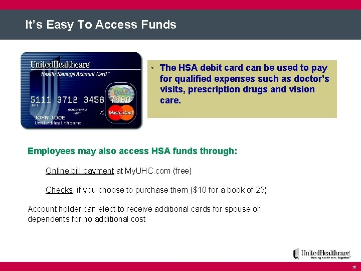 It's Easy To Access Funds • The HSA debit card can be used to