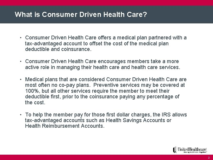 What is Consumer Driven Health Care? • Consumer Driven Health Care offers a medical
