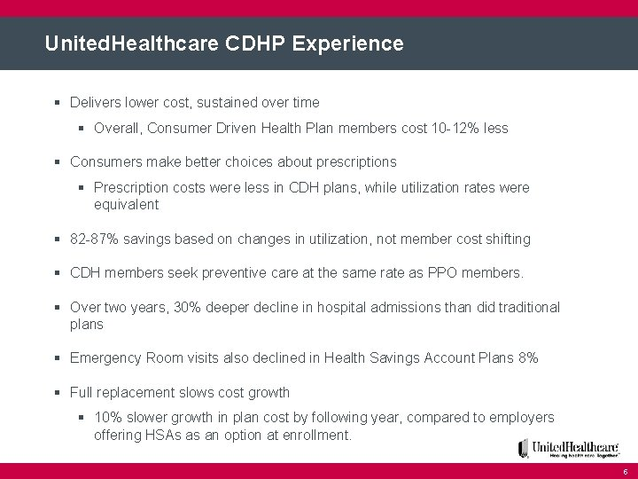 United. Healthcare CDHP Experience § Delivers lower cost, sustained over time § Overall, Consumer
