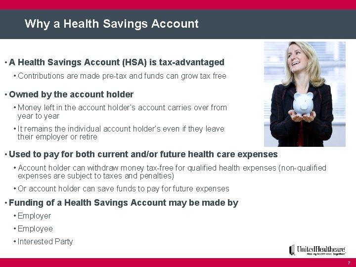 Why a Health Savings Account • A Health Savings Account (HSA) is tax-advantaged •