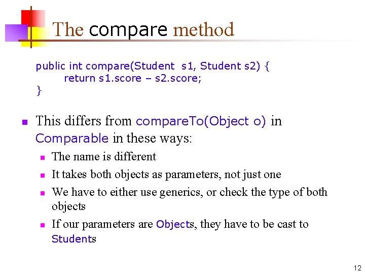 The compare method public int compare(Student s 1, Student s 2) { return s