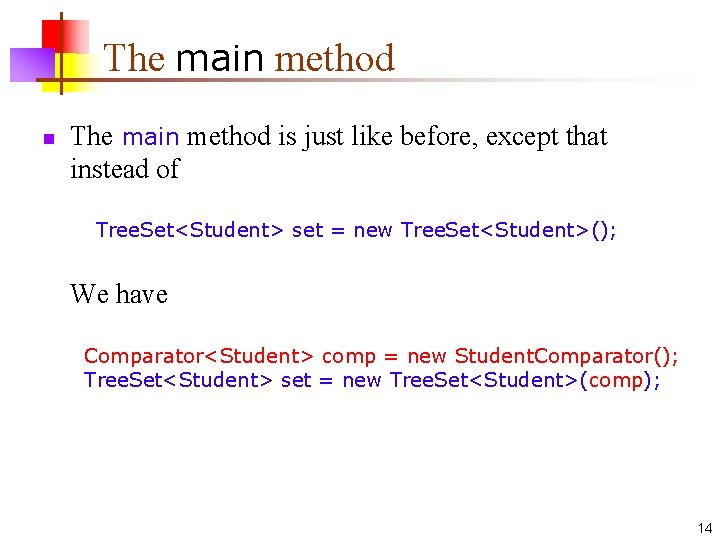 The main method n The main method is just like before, except that instead