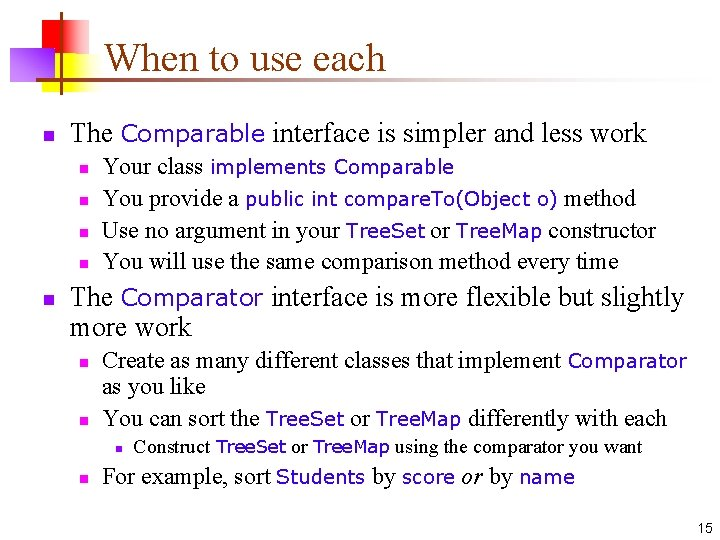 When to use each n The Comparable interface is simpler and less work n