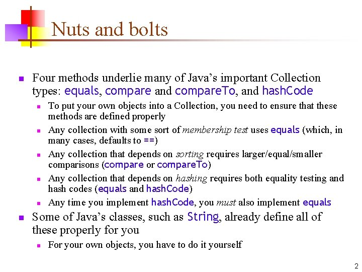Nuts and bolts n Four methods underlie many of Java's important Collection types: equals,