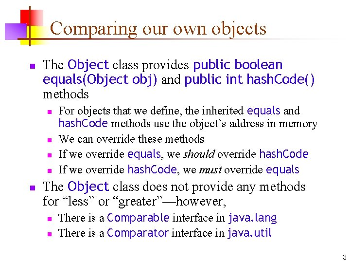 Comparing our own objects n The Object class provides public boolean equals(Object obj) and