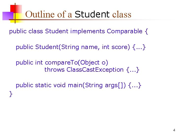 Outline of a Student class public class Student implements Comparable { public Student(String name,