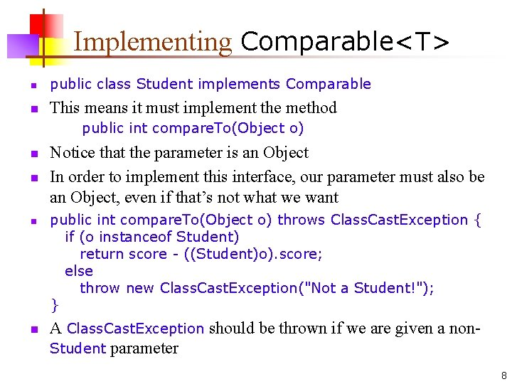 Implementing Comparable<T> n public class Student implements Comparable n This means it must implement