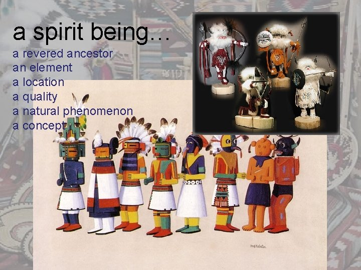 a spirit being… a revered ancestor an element a location a quality a natural