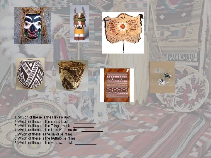 1. Which of these is the Navajo rug? ______ 2. Which of these is