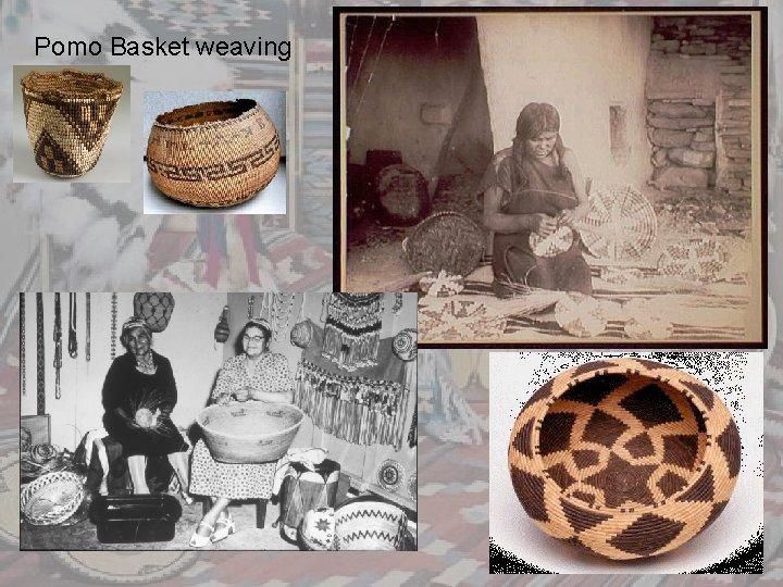 Pomo Basket weaving