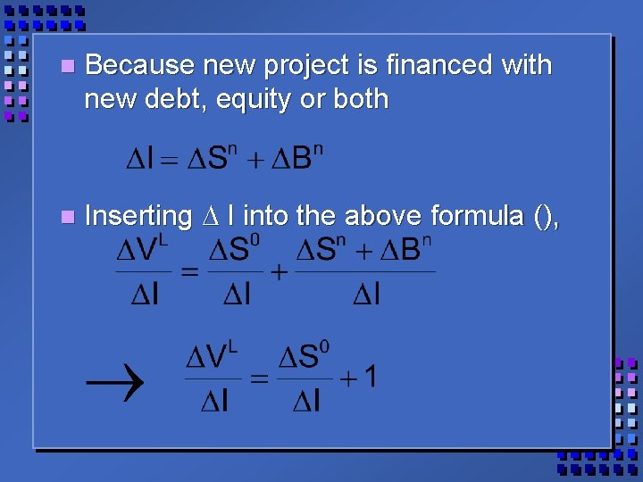 n Because new project is financed with new debt, equity or both n Inserting