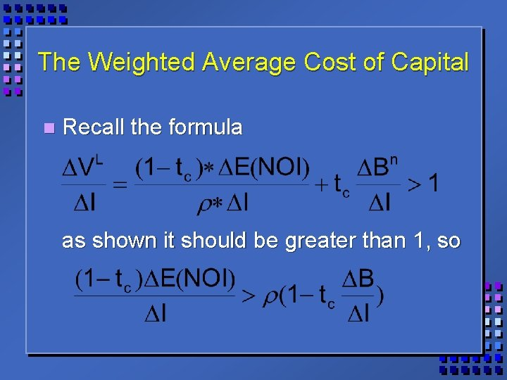 The Weighted Average Cost of Capital n Recall the formula as shown it should