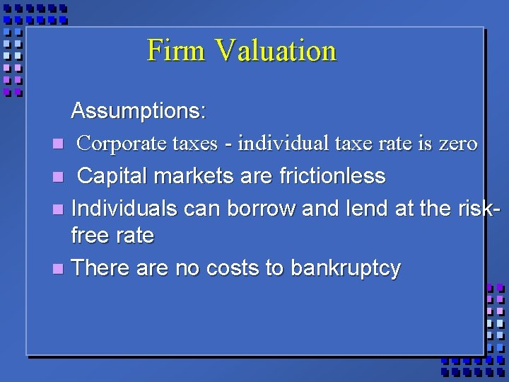 Firm Valuation Assumptions: n Corporate taxes - individual taxe rate is zero n Capital