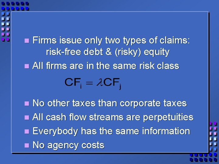 Firms issue only two types of claims: risk-free debt & (risky) equity n All