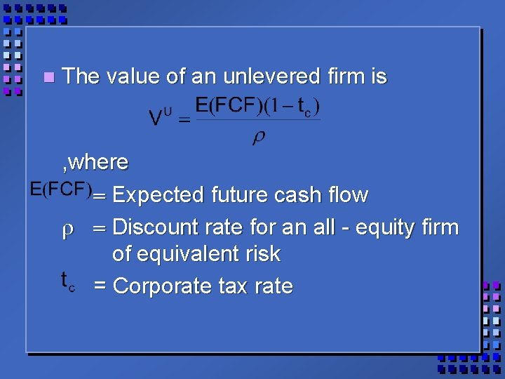 n The value of an unlevered firm is , where = Expected future cash