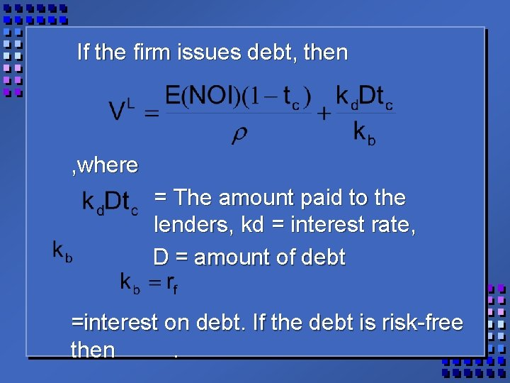 If the firm issues debt, then , where = The amount paid to the