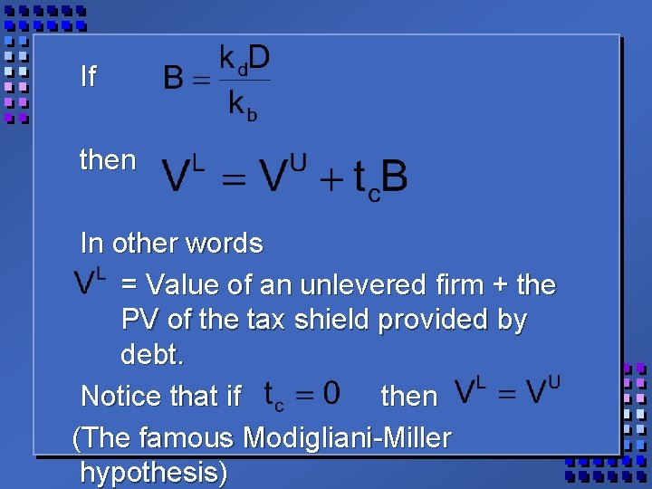 If then In other words = Value of an unlevered firm + the PV