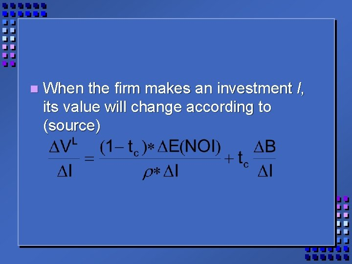 n When the firm makes an investment I, its value will change according to