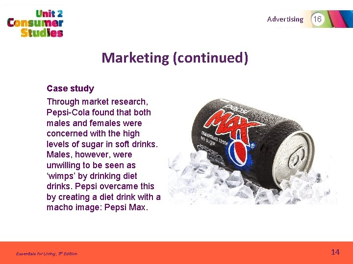 Advertising 16 Marketing (continued) Case study Through market research, Pepsi-Cola found that both males