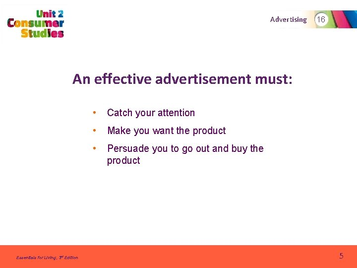 Advertising 16 An effective advertisement must: Essentials for Living, 3 rd Edition • Catch