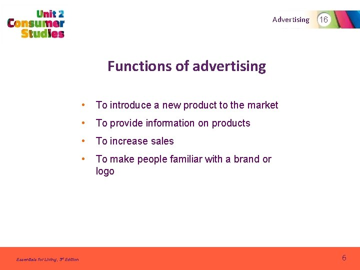 Advertising 16 Functions of advertising Essentials for Living, 3 rd Edition • To introduce