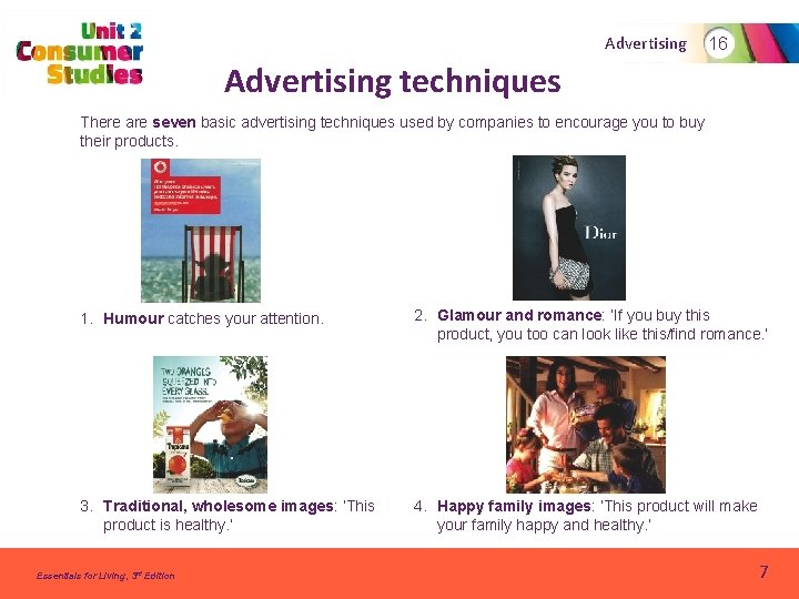 Advertising 16 Advertising techniques There are seven basic advertising techniques used by companies to