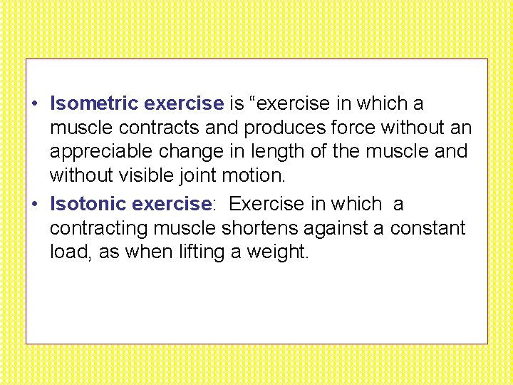"""• Isometric exercise is """"exercise in which a muscle contracts and produces force"""