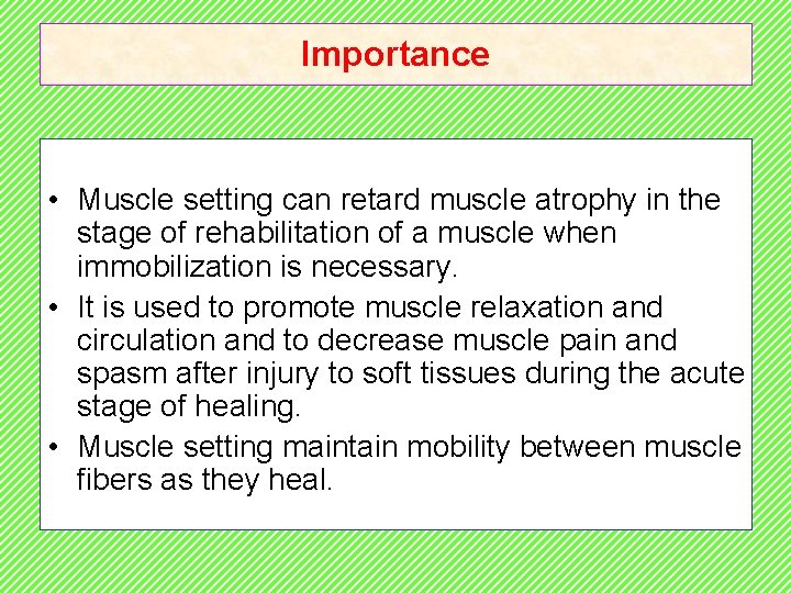 Importance • Muscle setting can retard muscle atrophy in the stage of rehabilitation of