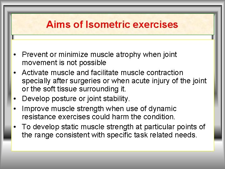 Aims of Isometric exercises • Prevent or minimize muscle atrophy when joint movement is