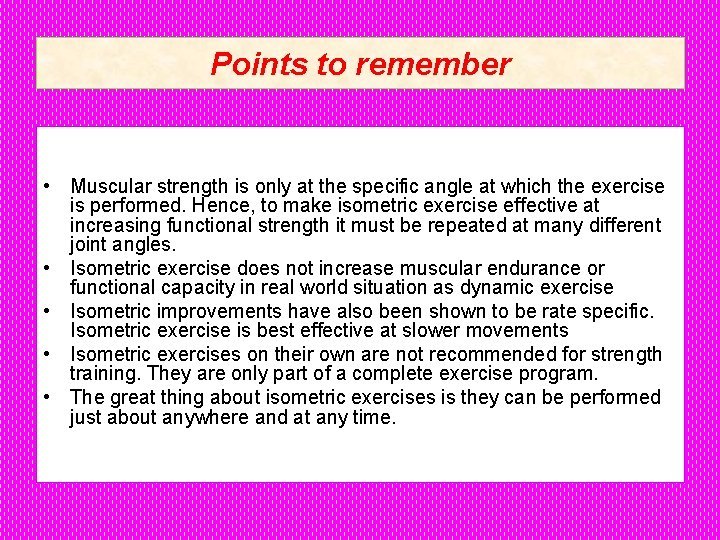 Points to remember • Muscular strength is only at the specific angle at which