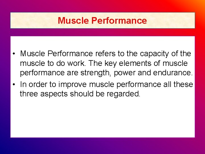 Muscle Performance • Muscle Performance refers to the capacity of the muscle to do