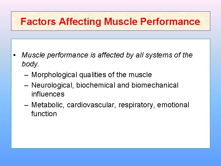 Factors Affecting Muscle Performance • Muscle performance is affected by all systems of the