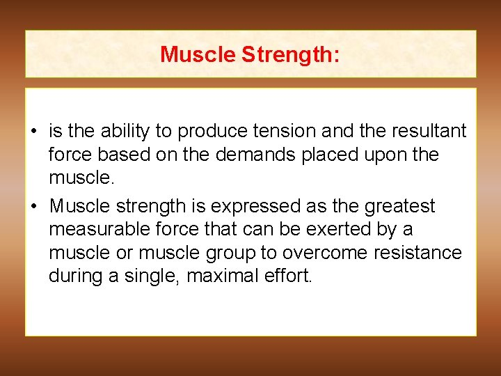 Muscle Strength: • is the ability to produce tension and the resultant force based