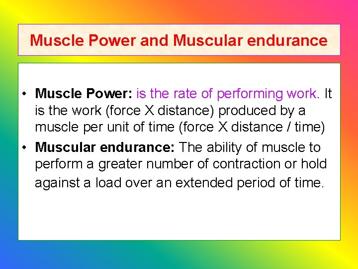 Muscle Power and Muscular endurance • Muscle Power: is the rate of performing work.